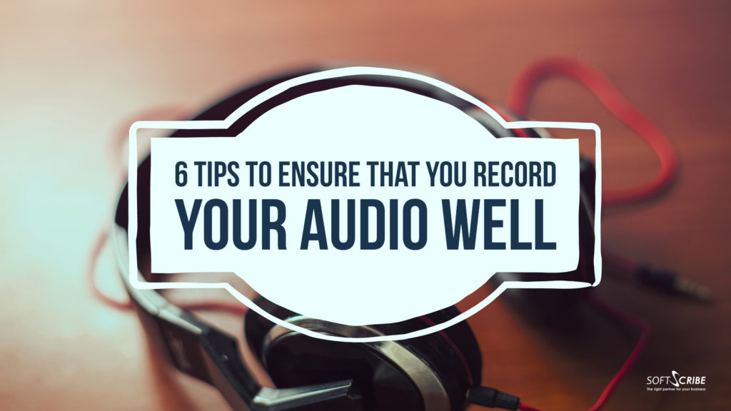 How to Record a Good Audio for Effective Transcription